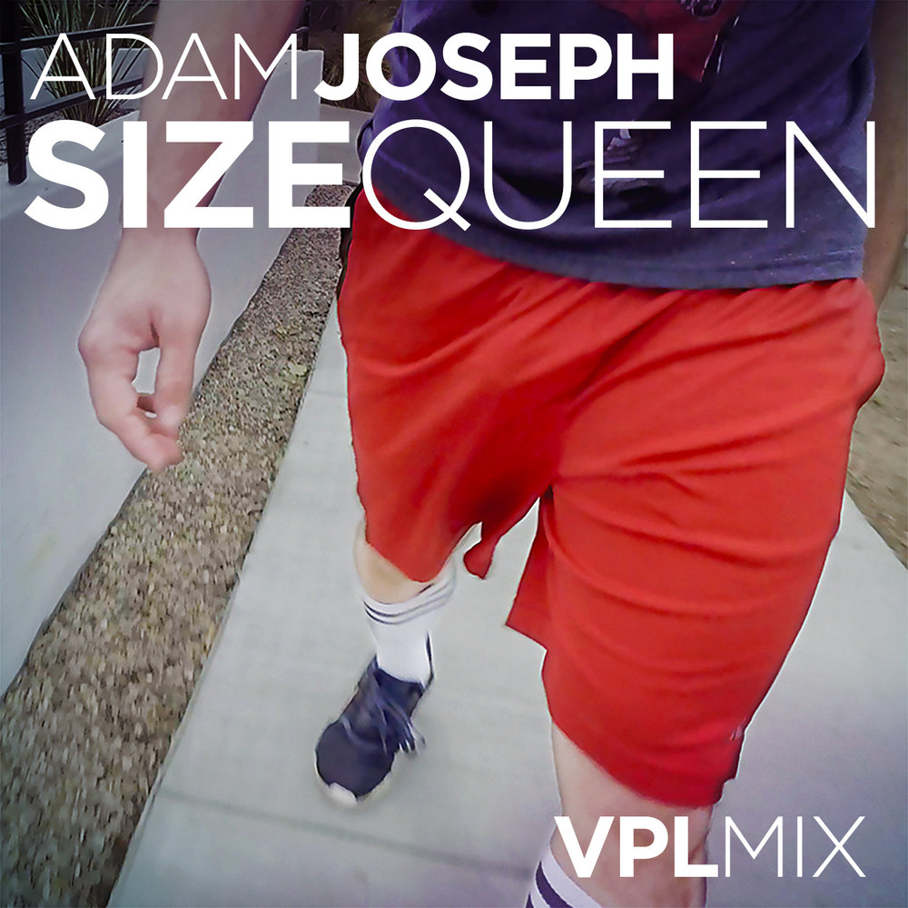 Adam Joseph - Size Queen (VPL Mix)