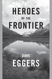 heroes of the frontier by dave eggars