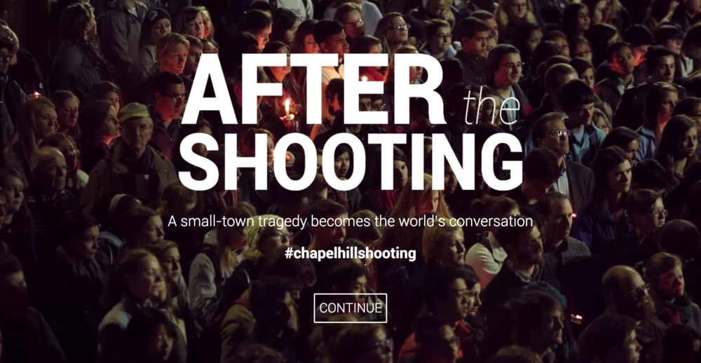 After the Shooting  is an interactive documentary project that aims to start a conversation around the murders of three Muslim students in Chapel Hill, North Carolina on February 10, 2015.    www.aftertheshooting.com