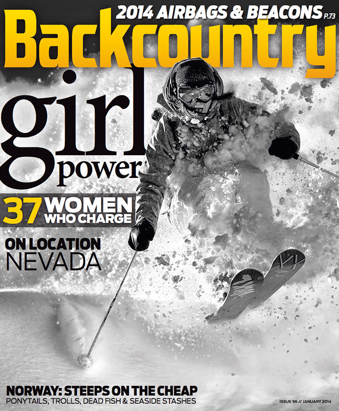 Backcountry Magazine January 2014 Norway: A feature story on the expansive Den Norske Turistforning (DNT) Association hut system in a backcountry skier's paradise of fjords and mountains. Women's Specific Gear: Necessity or Preference: A piece exploring  whether the trend is science or just marketing hype
