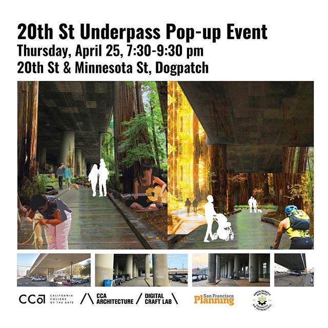When is the last time you had fun in an underpass?  20th St Underpass Pop-up Event  Thursday, April 25, 7:30-9:30 pm 20th St & Minnesota St, Dogpatch  Students from the California College of the Arts (CCA) are working with SF Planning, the Dogpatch / NW Potrero Hill Green Benefits District (GBD) and the community to explore creative strategies to activate Dogpatch's underpasses. The community is invited to join us for our first Underpass Pop-up Event on the evening of April 25, 2019.  The event will feature 3 student installations that explore underpass activation concepts using lightweight constructions, digital projection technologies and sound. Students and partners will be on hand for informal presentations, discussion, and community feedback. This public event will also feature snacks and light refreshments.  Questions about the event? Please e-mail CCA Faculty Prof. Jason Kelly Johnson (jason.kelly.johnson@cca.edu) or Robin Abad from SF Planning (robin.abad@sfgov.org) #ccaunderworlds @cca_arch_div #touchdesigner #projectionmapping