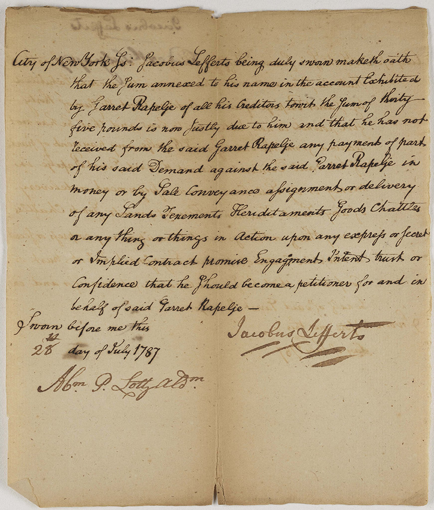 Affidavit of a petitioning creditor, Jacobus Lefferts, stating amount of debt owed to him, 1787. Jacobus Lefferts came from a wealthy family who had a large farm in Flatbush (now Brooklyn). The Lefferts family owned significant numbers of slaves, and engaged in the trade, sale, and purchase of enslaved people up until emancipation was enacted in New York in 1827.