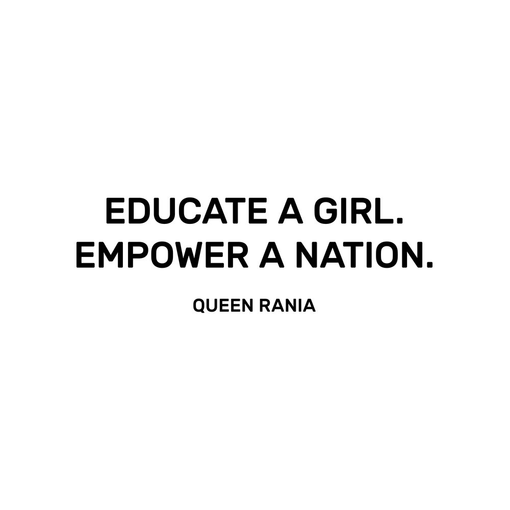 Educate a Girl. Empower a Nation. Quote by Queen Rania.