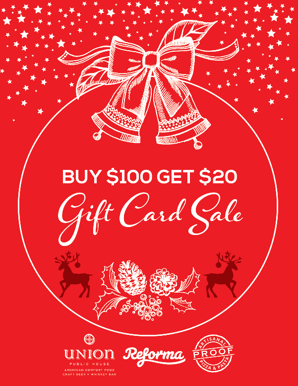 Buy $100 Get $20!* - Gift Card Sale at Union, Reforma, and Proof!*must be purchased in store to get $20 gift card.You may purchase eGift cards at: https://www.toasttab.com/reforma-modern-mexican-mezcal-tequila/giftcards