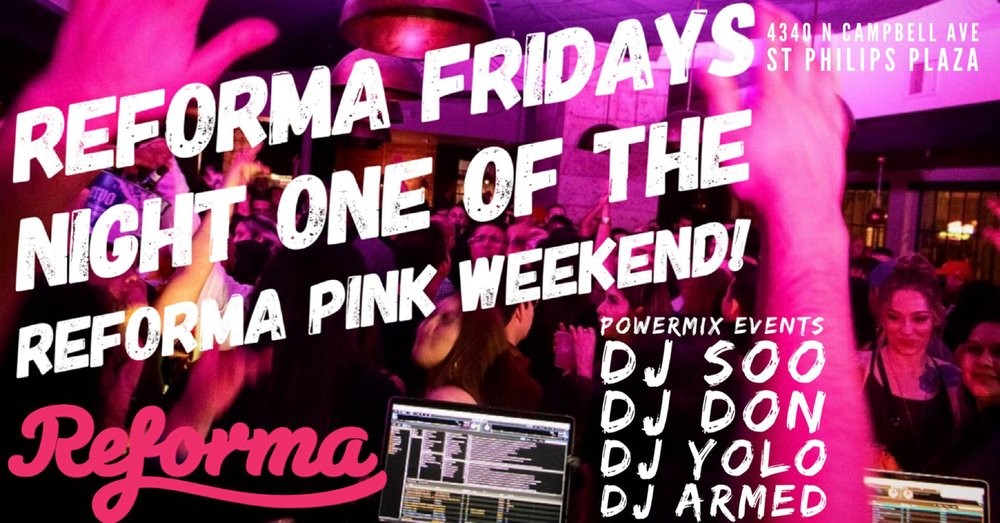 Pink Weekend Day 1 - Join Reforma Fridays for a Pink Weekend event. DJ Soo, DJ Don, DJ Yolo, and DJ Armed from 10 PM until 2 AM.