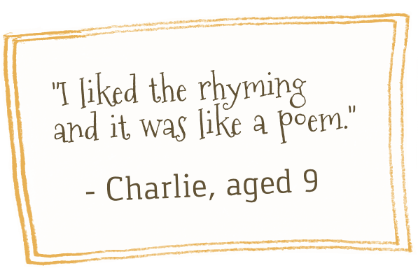 Charlie quote - I liked the rhyming and it was like a poem.