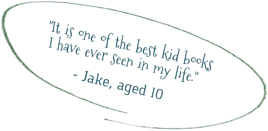 Jake quote - It is one of the best kid books I have ever seen in my life.
