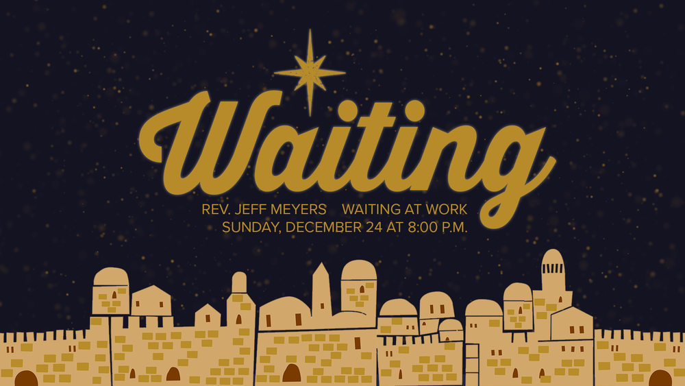 Waiting Sermon Series - Sunday, December 24, 2017 8pm.png