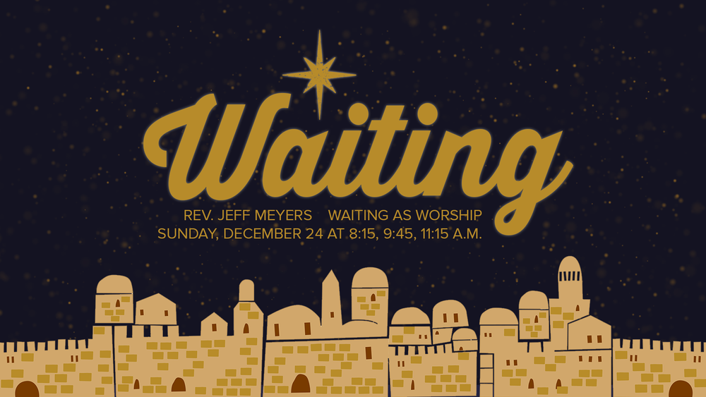 Waiting Sermon Series - Sunday, December 24, 2017 815 945 1115.png