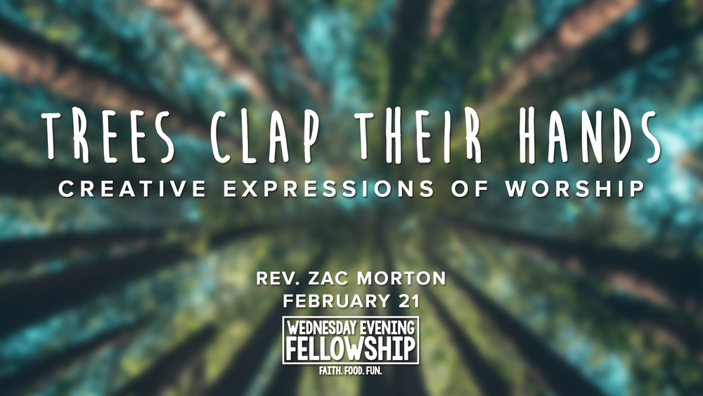 WEF_Trees Clap Their Hands_ February 21, 2018_Rev. Zac Morton.png