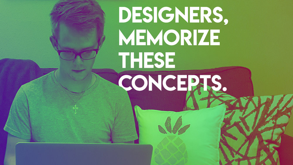 Designers Memorize These Concepts