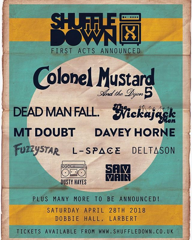 ***FIRST LINE-UP ANNOUNCEMENT*** Here is the first wave of amazing acts who will be gracing the Dobbie Hall stage next year on April 28th!  The incredible Colonel Mustard & The Dijon 5 will headline the event and will be joined by host of amazing talent including; Dead Man Fall, Mt. Doubt, Davey Horne, The Nickajack Men, L-space, fuzzystar, Dusty Hayes, Deltason and Sam Main!  We still have a heap of acts to be announced as well as some more details on the street food, craft beers and real ales and arts and crafts.  We will also be introducing a host of new technology adding immersive multi-sensory experiences for the audience, more on all this soon!  Tickets are available now at www.shuffledown.co.uk (Physical tickets with no booking fees will be available in Noise Noise Noise very soon!) The early bird tickets sold out very fast so don't waste anytime in getting yours! #shuffledown #festival #falkirk #livemusic #colonelmustard #larbert