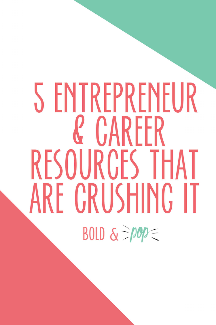 Bold & Pop : 5 Entrepreneur & Career Resources that are Crushing It