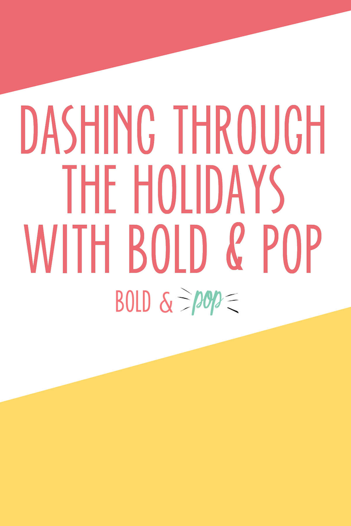 Bold & Pop : Dashing Through the Holidays with Bold & Pop