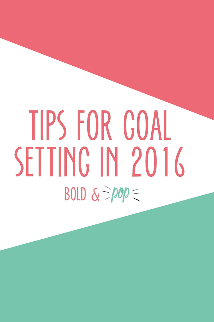 Bold & Pop : Tips for Goal Setting in 2016