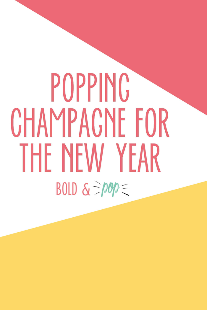 Bold & Pop : Popping Champagne for the New Year