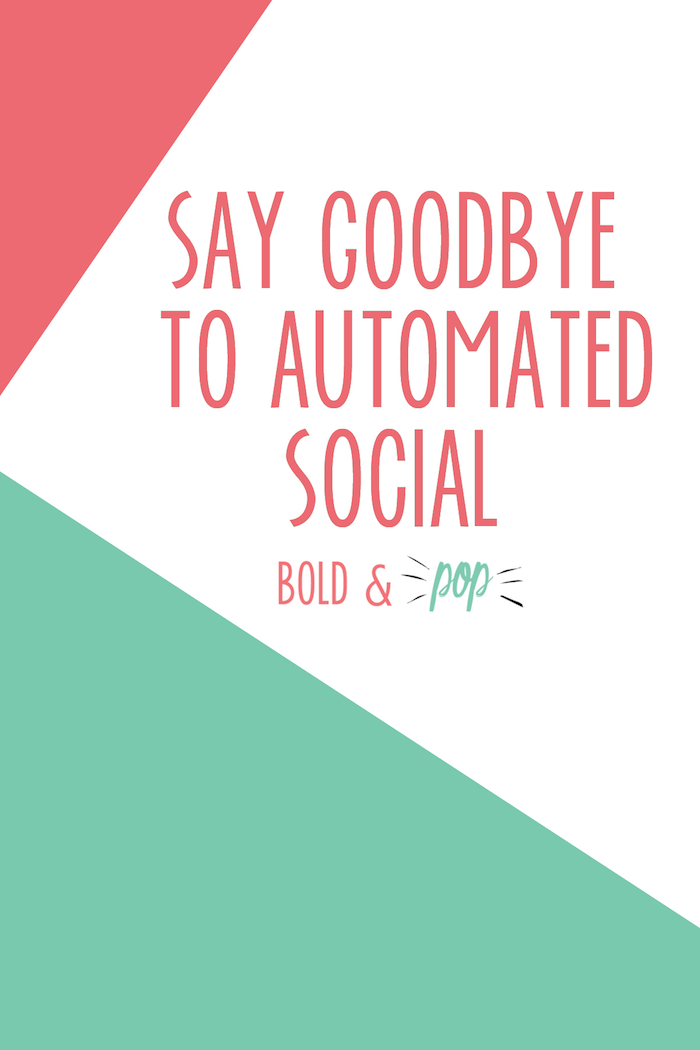 Bold & Pop :: Say Goodbye to Automated Social