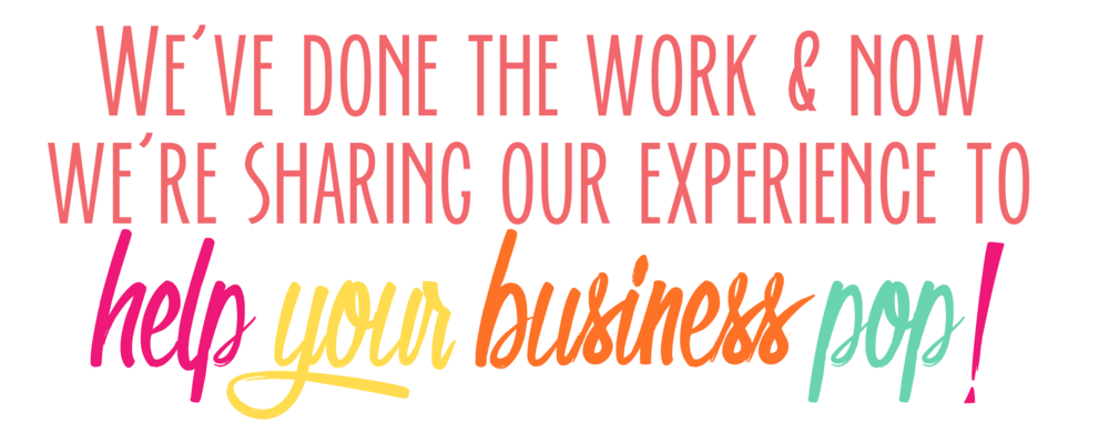 Bold & Pop : We've done the work & now we're sharing our experience to help your business pop!