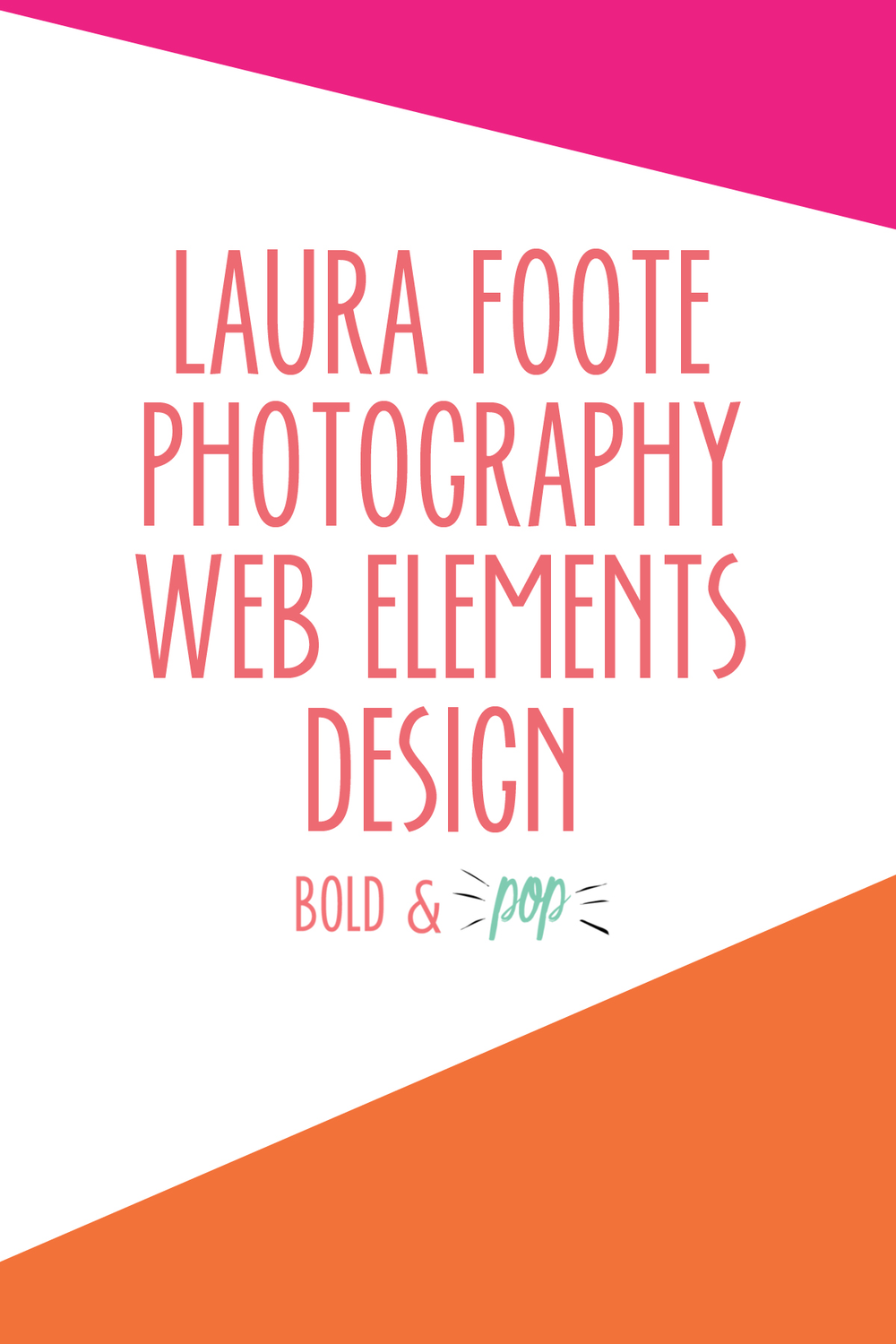Bold & Pop : Laura Foote Photography Web Elements Design