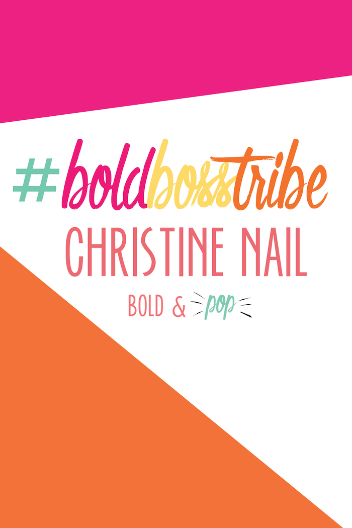 Bold & Pop : #BoldBossTribe :: Christine Nail