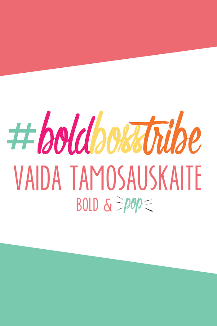 Bold & Pop : #BoldBossTribe :: Vaida Tamosauskaite