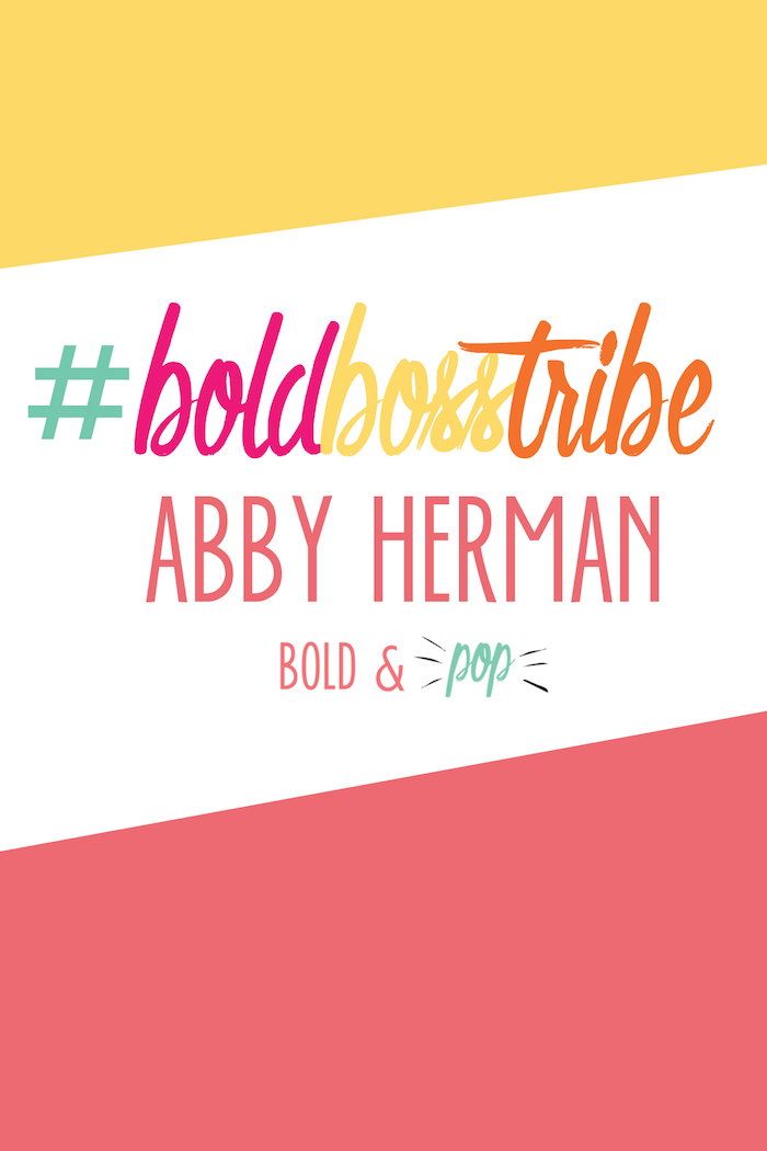 Bold & Pop : #BoldBossTribe :: Abby Herman
