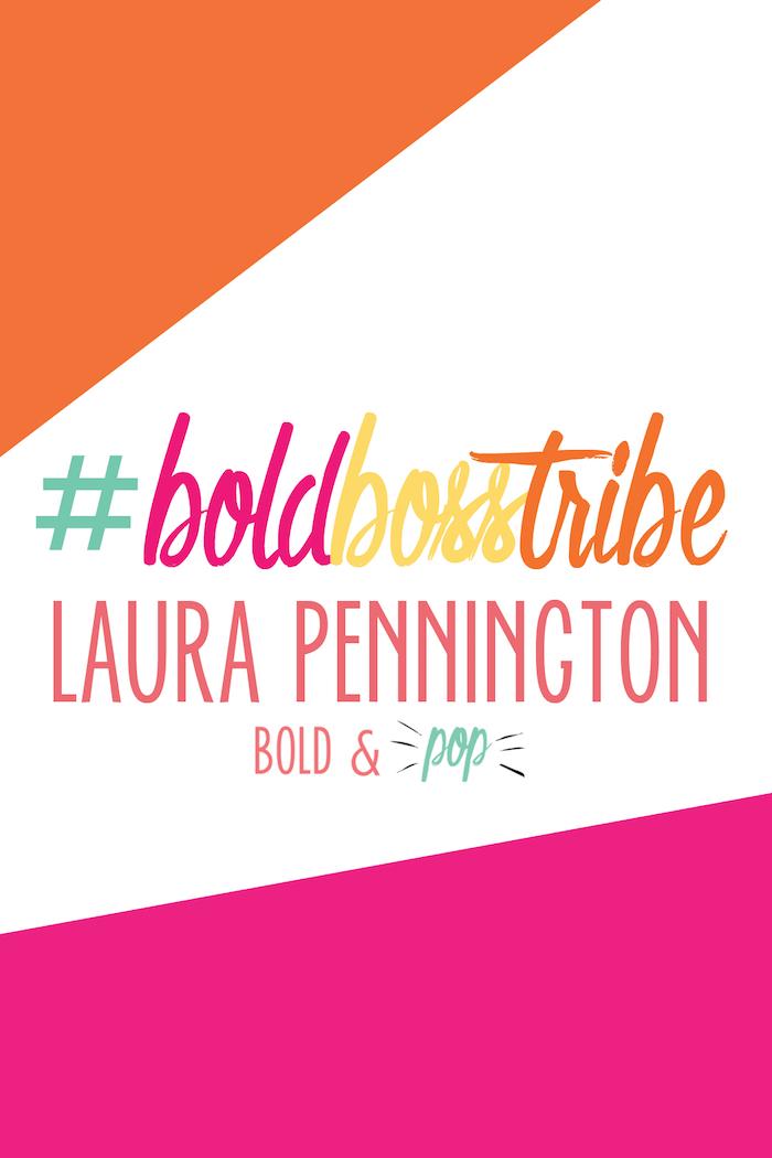 Bold & Pop : #BoldBossTribe :: Laura Pennington