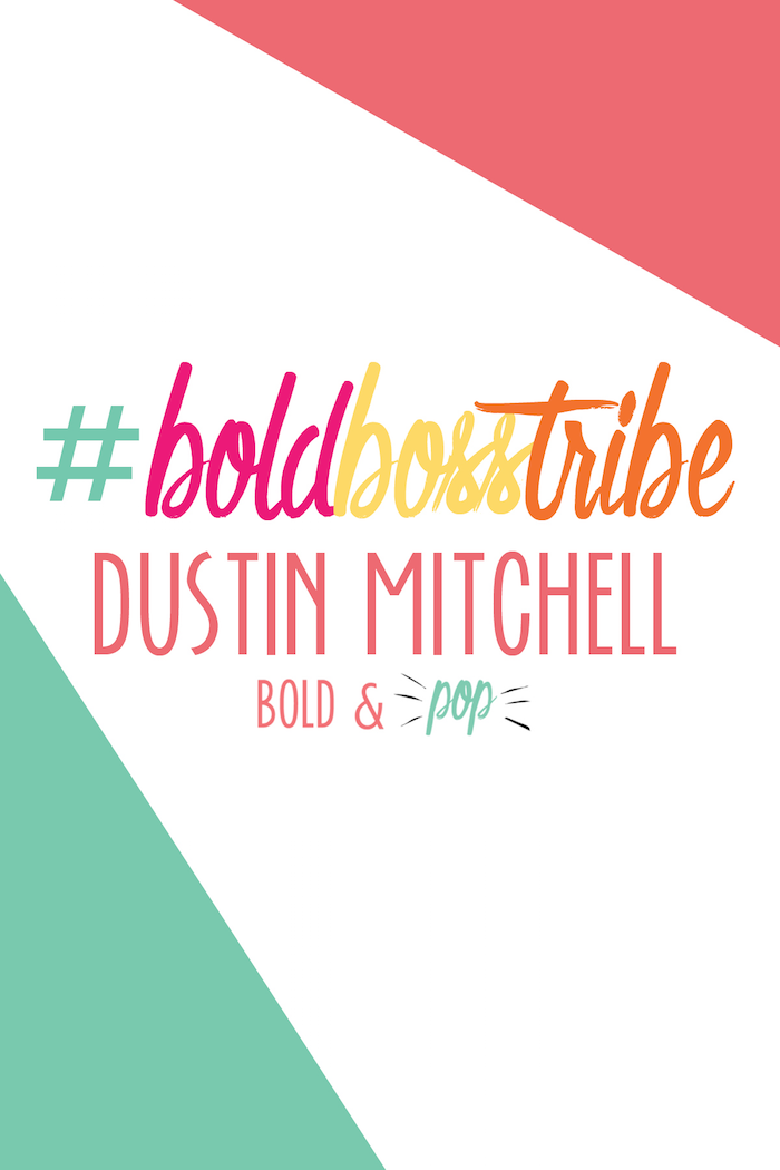 Bold & Pop : #BoldBossTribe :: Dustin Mitchell