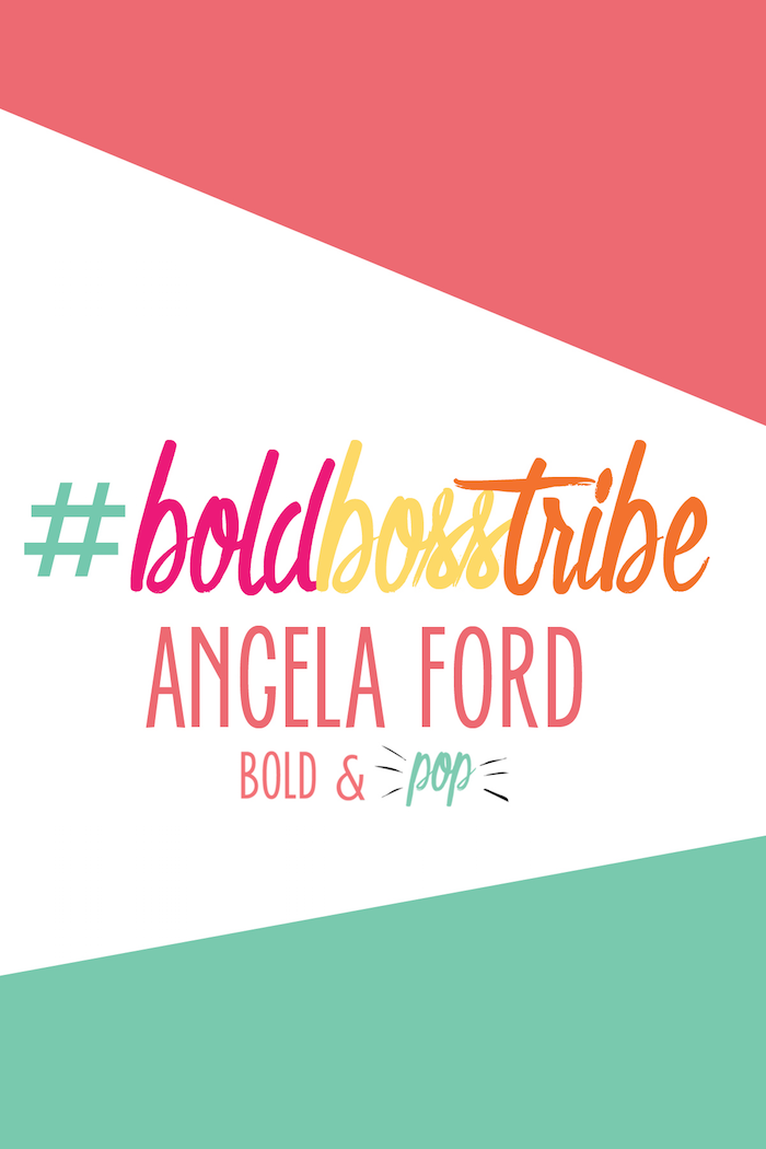 Bold & Pop : #BoldBossTribe :: Angela Ford