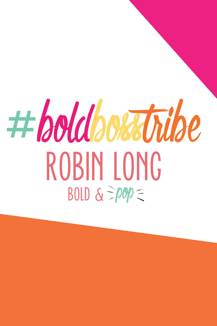 Bold & Pop : #BoldBossTribe :: Robin Long