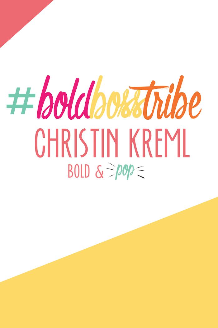 Bold & Pop : #BoldBossTribe :: Christin Kreml