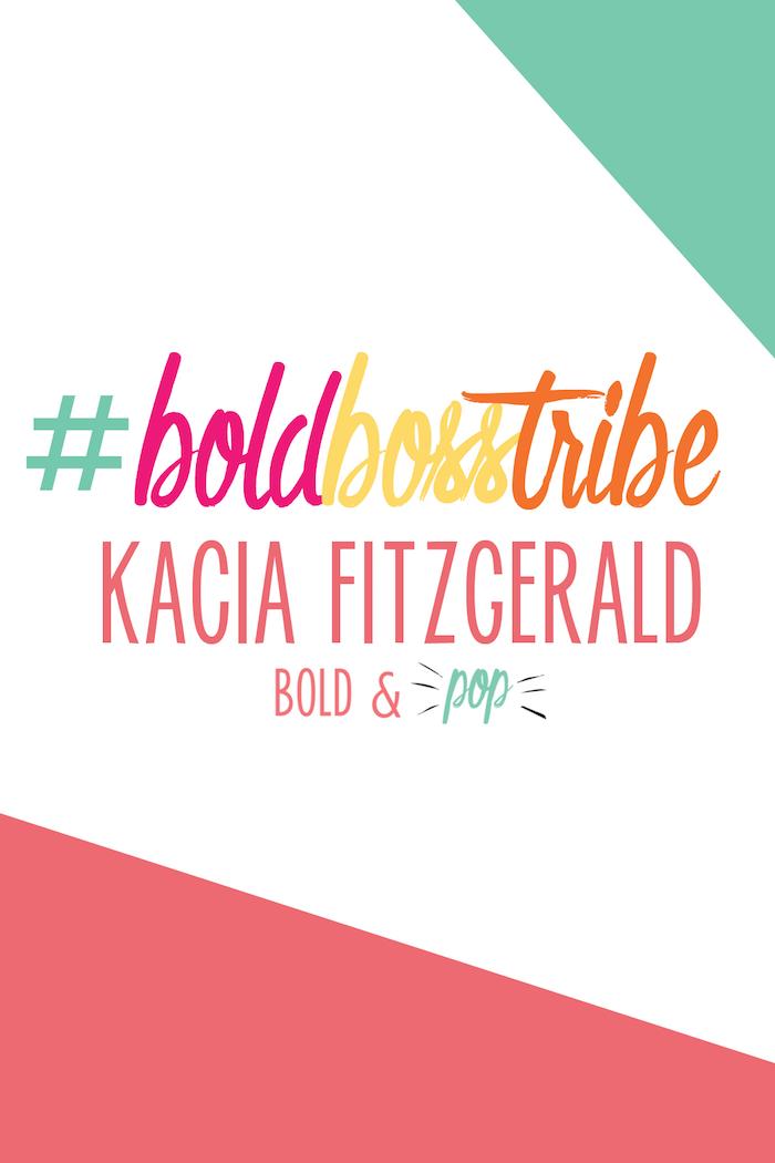 Bold & Pop : #BoldBossTribe :: Kacia Fitzgerald