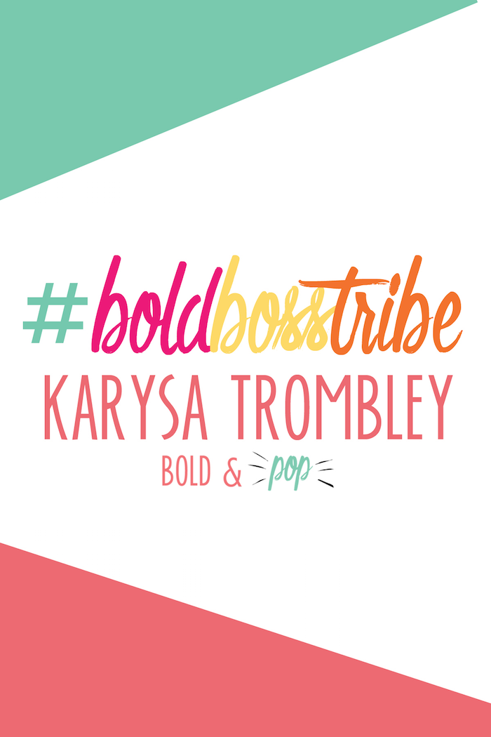 Bold & Pop : #BoldBossTribe :: Karysa Trombley