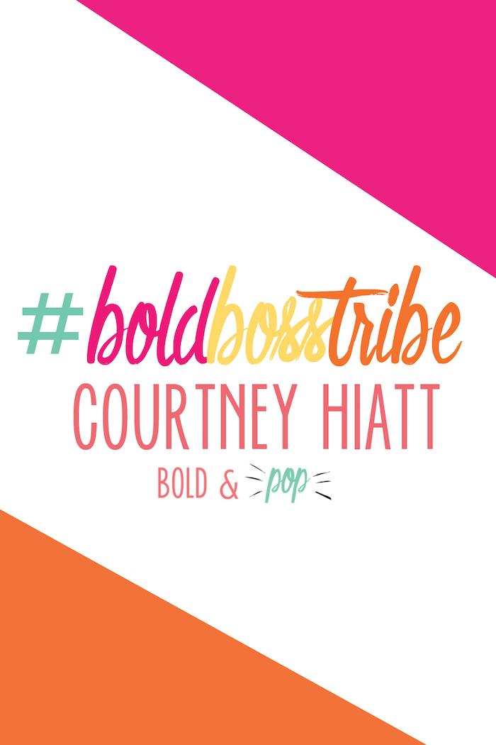 Bold & Pop : #BoldBossTribe :: Courtney Hiatt