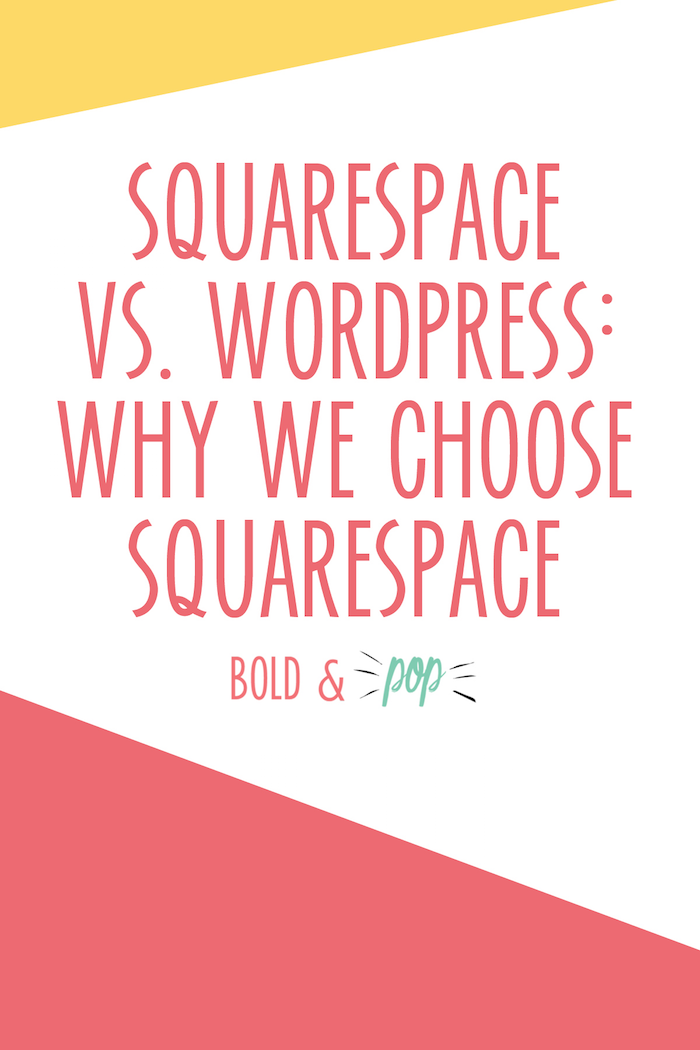 Bold & Pop : Squarespace vs. Wordpress: Why We Choose Squarespace