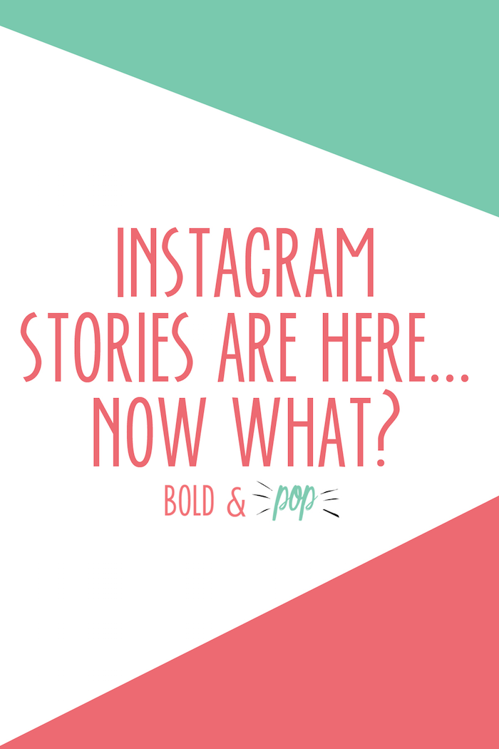 Bold & Pop : Instagram Stories are Here... Now What?
