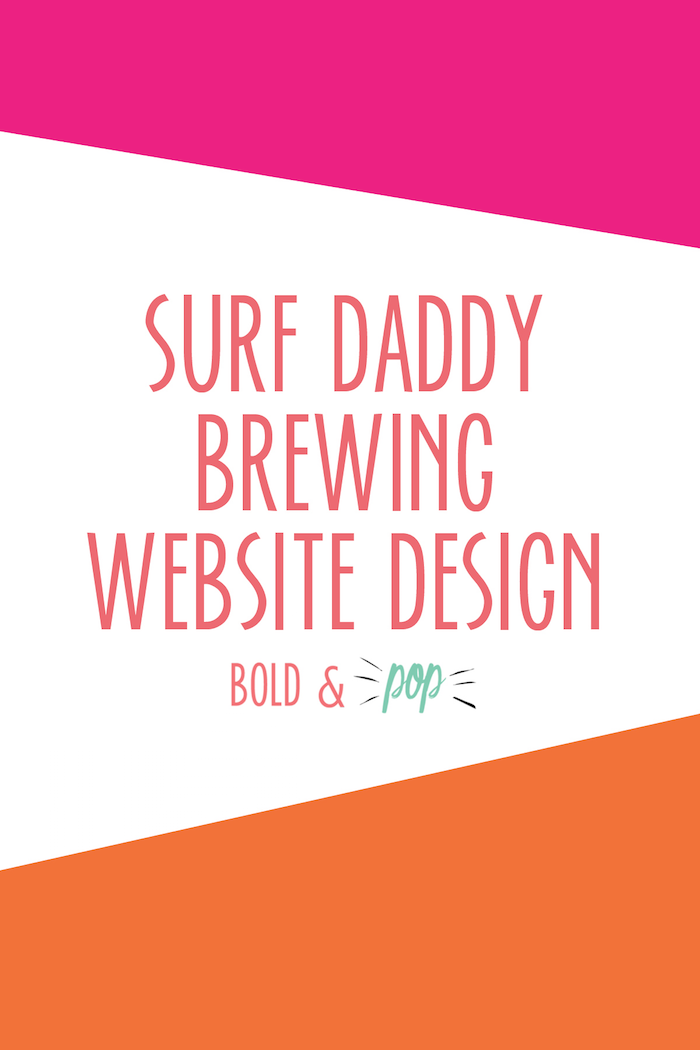 Bold & Pop :: Surf Daddy Brewing Website Design