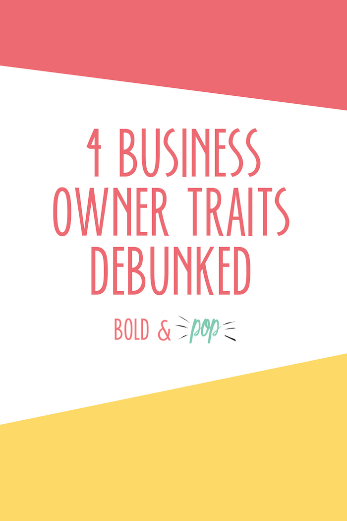 Bold & Pop : 4 Business Owner Traits Debunked