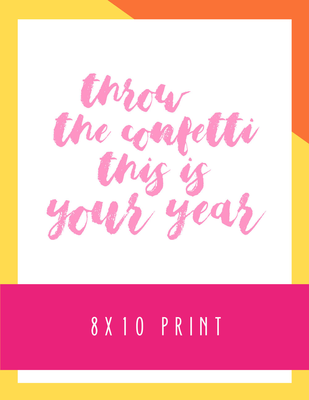 Bold & Pop Freebies Throw Confetti This is Your Year 8x10 Print