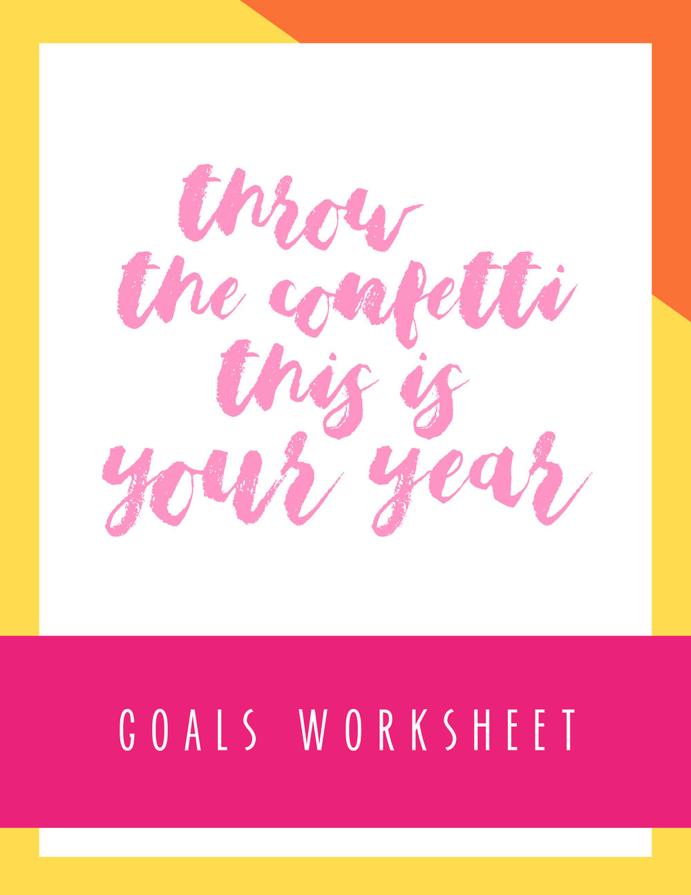 Bold & Pop Freebies Throw Confetti This is Your Year Goals Worksheet
