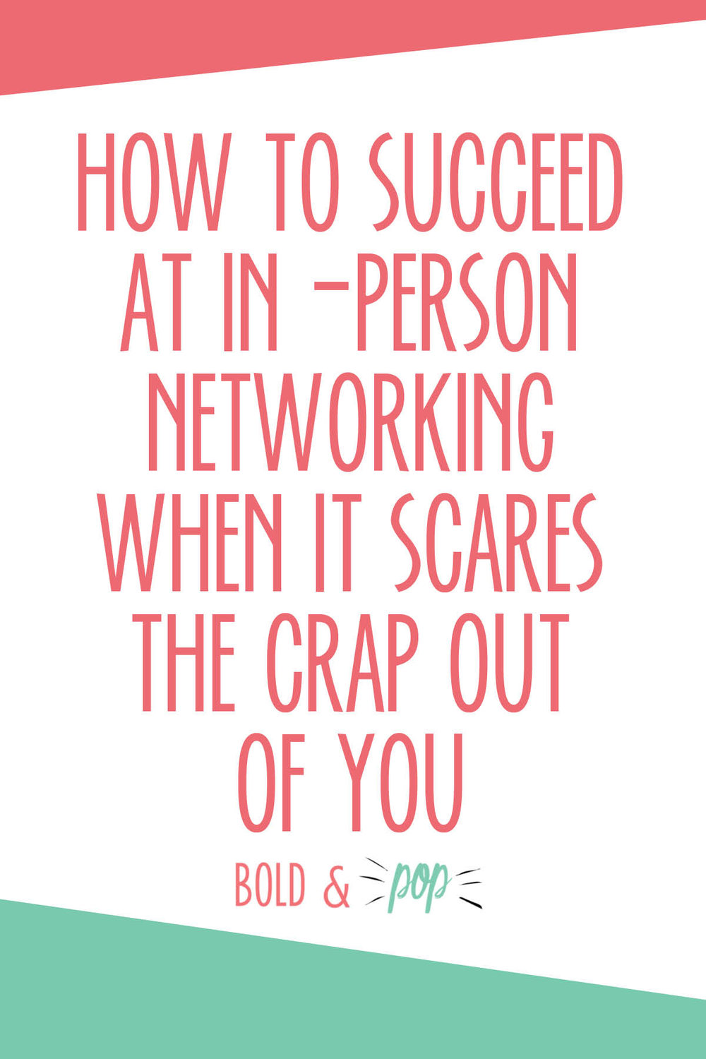 Bold & Pop : How to Succeed at In-Person Networking When it Scares the Crap Out of You