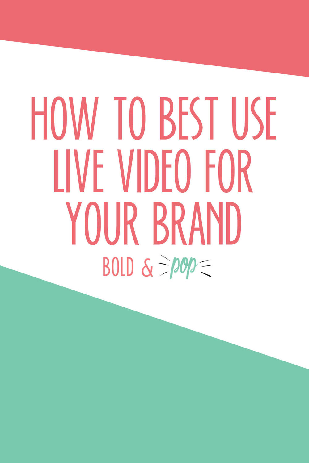 Bold & Pop : How to Best Use Live Video for Your Brand