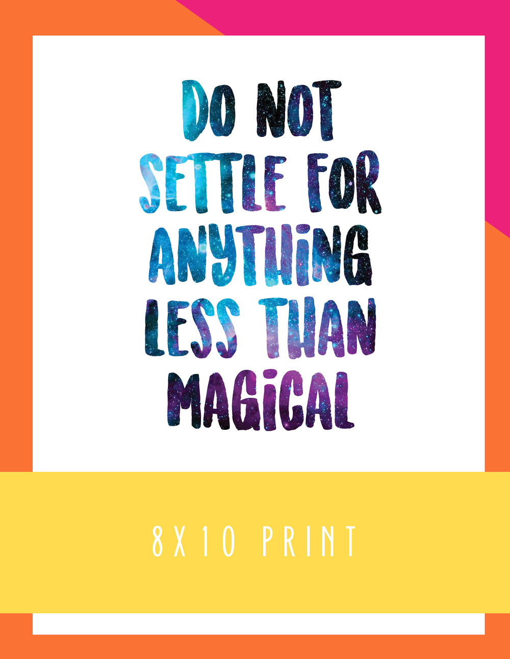 Do Not Settle for Anything Less than Magical 8x10 Print