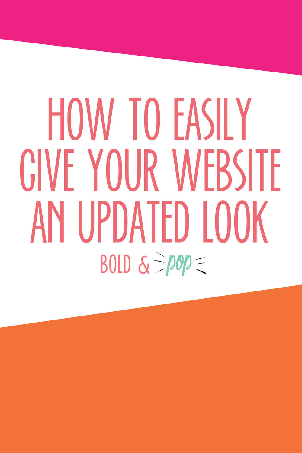 Bold & Pop ; How to Easily Give Your Website an Updated Look