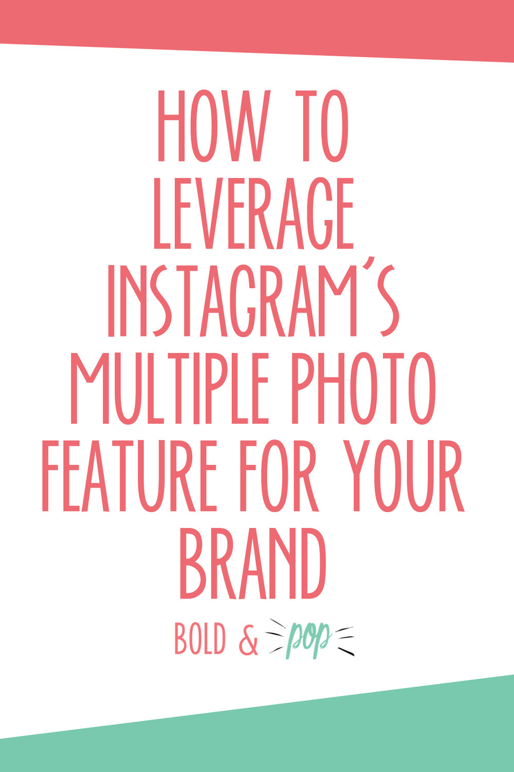 Bold & Pop : How to Leverage Instagram's Multiple Photo Feature for your Brand