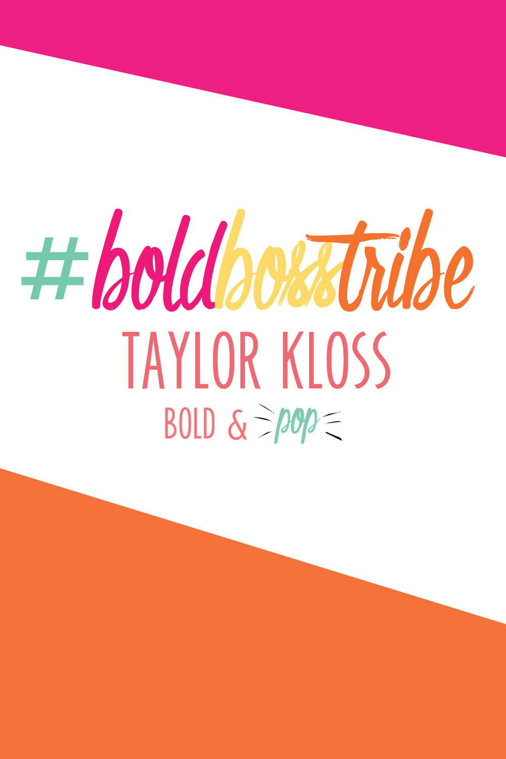 Bold & Pop : #BoldBossTribe :: Taylor Kloss Founder of TK Creative Consulting