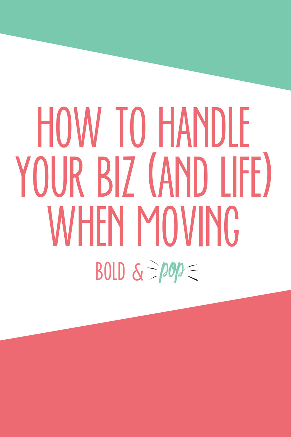Bold & Pop : How to Handle Your Biz (and Life) When Moving