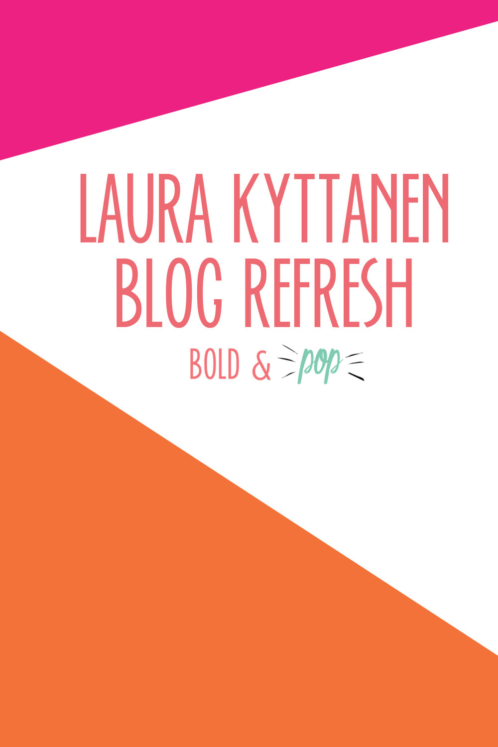 Bold & Pop : Laura Kyttanen Squarespace Blog Refresh