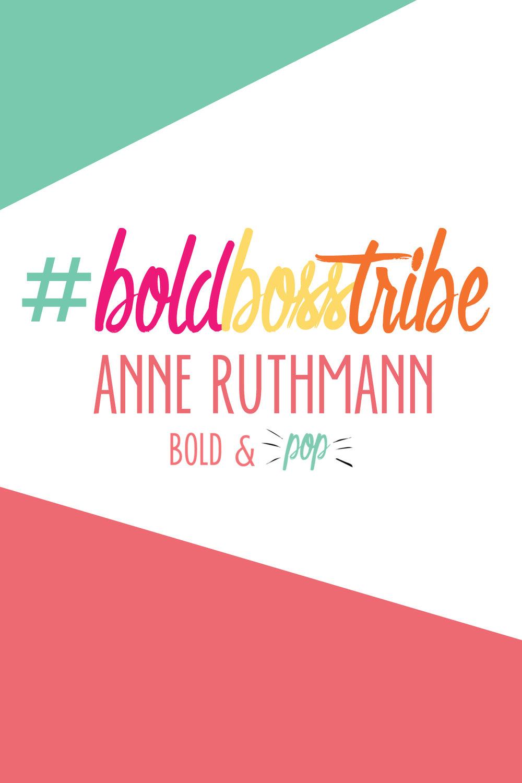 Bold & Pop : #BoldBossTribe :: AnneRuthmann