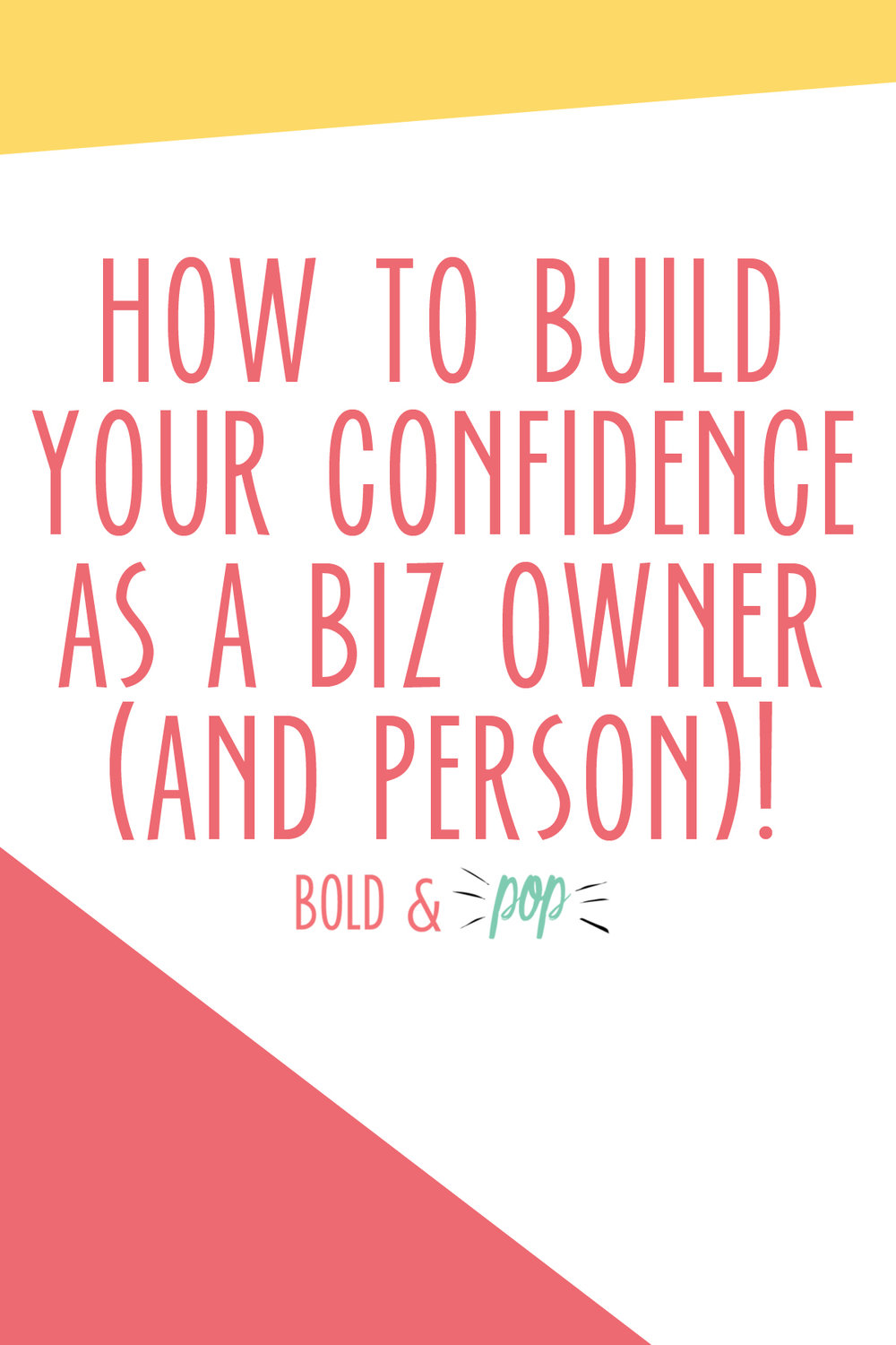Bold & Pop : How to Build Your Confidence as a Biz Owner (and Person)!